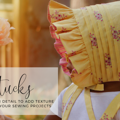 Pintucks -a beautiful design detail to add texture and interest to your sewing projects