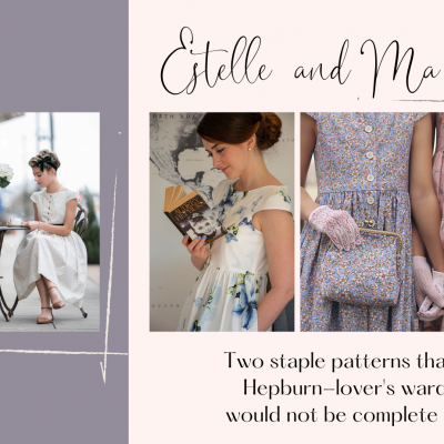 Estelle and Ma Chérie  –  Two staple patterns that every Hepburn-lover's wardrobe would not be complete without